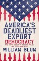America's Deadliest Export: Democracy, the Truth About US Foreign Policy, and Everything Else (Paperback Book) at Sears.com