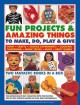 Fun Projects & Amazing Things to Make, Do, Play & Give: Two Fantastic Books in a Box: The Ultimate Rainy-Day Collection With 220 Exciting Step-by-Step Projects Shown in over 3400 Photographs (Hardcover Book) at Sears.com