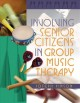 Involving Senior Citizens in Group Music Therapy (Paperback Book) at Sears.com