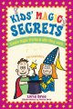 Kids' Magic Secrets: Simple Magic Tricks & Why They Work (Paperback Book) at Sears.com