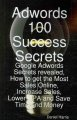 Adwords 100 Success Secrets - Google Adwords Secrets Revealed, How to Get the Most Sales Online, Increase Sales, Lower Cpa and Save Time and Money: Google Adwords Secrets Revealed, How to Get the Most Sales Online, Increase Sales, Lower CPA and Save Time and Money (Paperback Book) at Sears.com