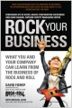 Rock Your Business: What You and Your Company Can Learn from the Business of Rock and Roll (Paperback Book) at Sears.com