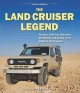 The Land Cruiser Legend: Toyota's Cult Four Wheelers: All Models and Series, from 1951 to the Present (Hardcover Book) at Sears.com