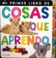 Mi primer libro de cosas que aprendo / My First Book of Things to Learn (Board Book) at Sears.com