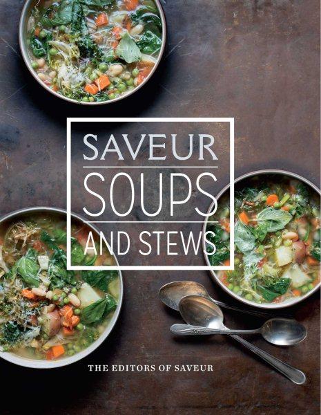 Saveur Soups and Stews
