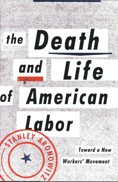 The Life and Death of American Labor