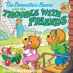 Berenstain Bears & the Trouble with Friends