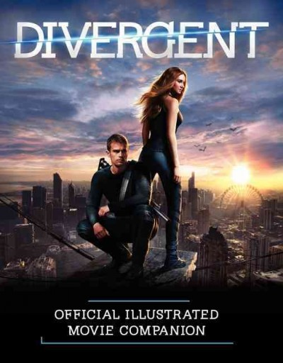 Divergent : official illustrated movie companion /