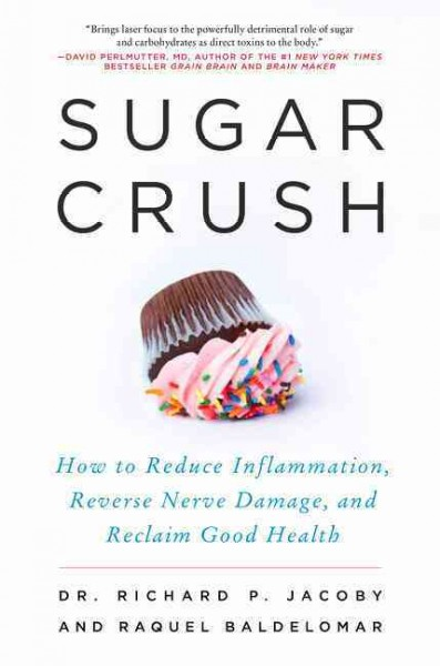Sugar crush : how to reduce inflammation, reverse nerve damage, and reclaim good health /