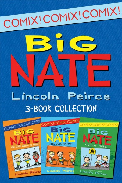 Big nate comics 3-book collection : what could possibly go wrong?; Here goes nothing; Genius mode.