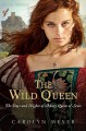 The wild queen : the days and nights of Mary, Queen of Scots /