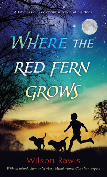 Where the red fern grows the story of two dogs and a boy /