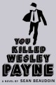 You killed Wesley Payne /