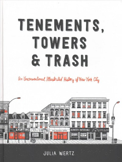 Tenements, towers & trash : an unconventional illustrated history of New York City /