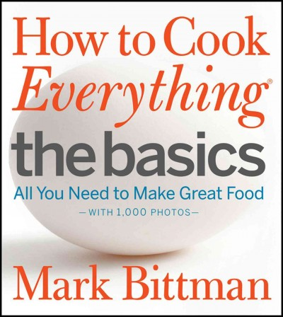 How to cook everything. The basics : all you need to make great food /