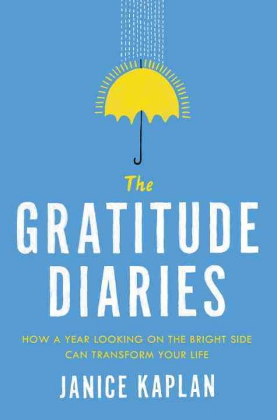 The gratitude diaries : how a year looking on the bright side can transform your life /
