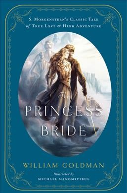 The princess bride : an illustrated edition of S. Morgenstern's classic tale of true love and high adventure /