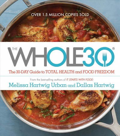 The whole30 : the 30-day guide to total health and food freedom /