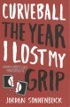 Curveball, the year I lost my grip  / The Year I Lost My Grip