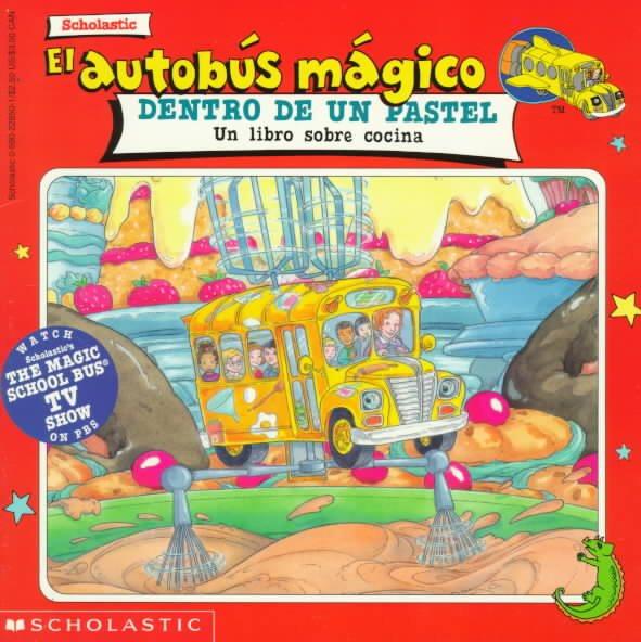 El autobus magico dentro de un pastel : un libro sobre cocina /