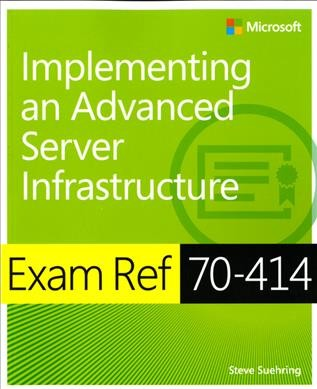 Exam ref 70-414 : implementing an advanced server infrastructure /