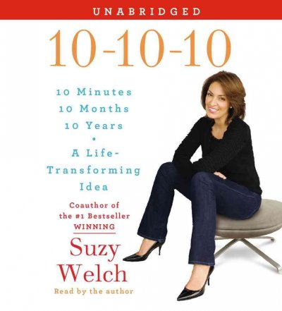 10-10-10 10 minutes, 10 months, 10 years : a life-transforming idea /