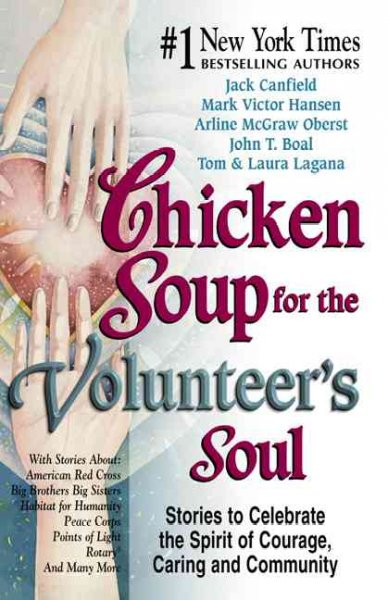 Chicken soup for the volunteer's soul : stories to celebrate the spirit of courage, caring and community /