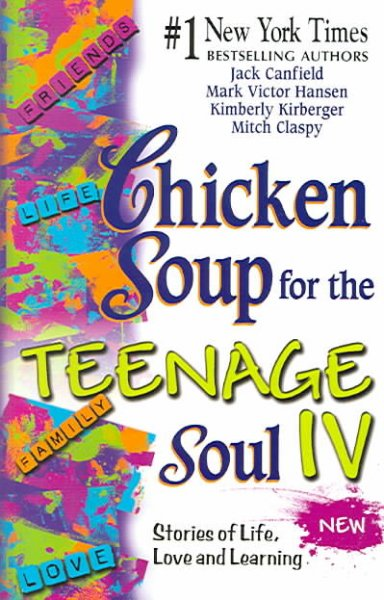 Chicken soup for the teenage soul IV : stories of life, love, and learning /