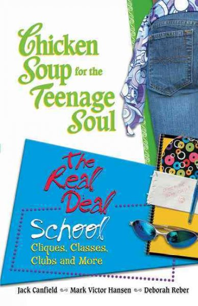 Chicken soup for the teenage soul's the real deal : school : cliques, classes, clubs, and more /