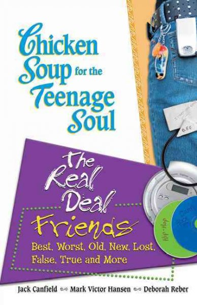 Chicken soup for the teenage soul's the real deal : friends : best, worst, old, new, lost, false, true, and more /
