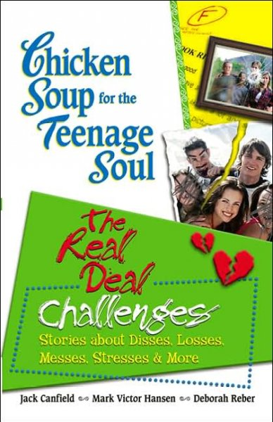 Chicken soup for the teenage soul's the real deal : challenges : stories about disses, losses, messes, stresses & more /