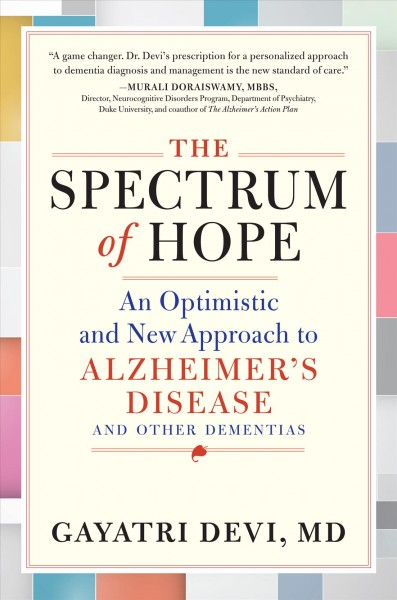 The spectrum of hope : an optimistic and new approach to Alzheimer's disease and other dementias /