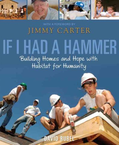 If I had a hammer : building homes and hope with Habitat for Humanity /