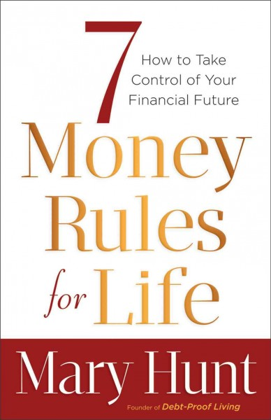 7 money rules for life : how to take control of your financial future /
