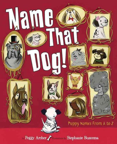 Name that dog! : puppy poems from A to Z /