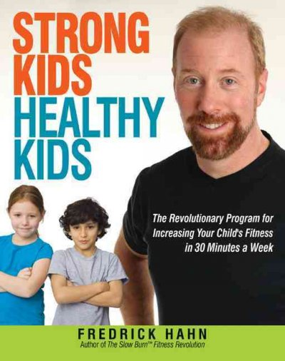 Strong kids, healthy kids : the revolutionary program for increasing your child's fitness in 30 minutes a week /