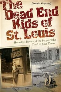 The dead end kids of St. Louis : homeless boys and the people who tried to save them /