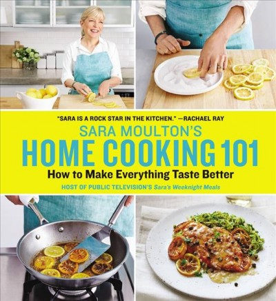 Sara Moulton's home cooking 101 : how to make everything taste better /