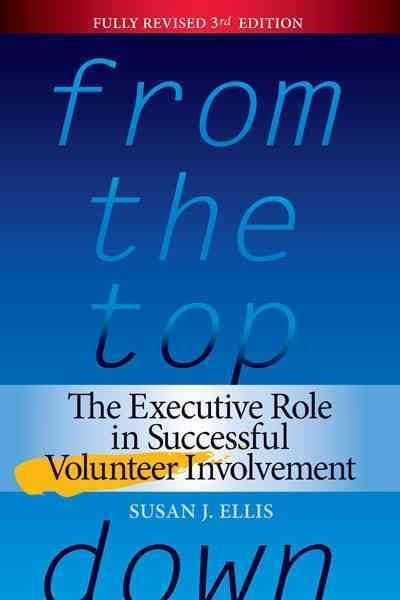 From the top down : the executive role in successful volunteer involvement /