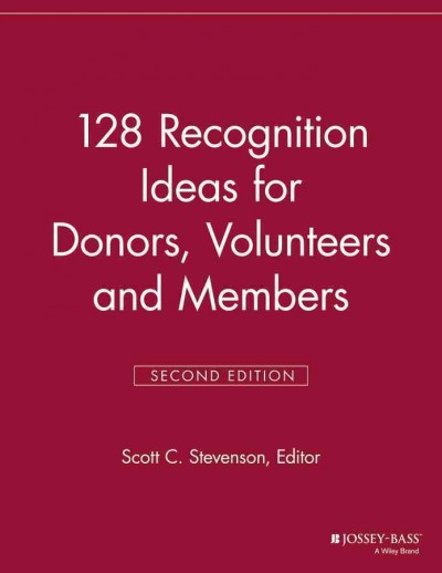 128 recognition ideas for donors, volunteers and members / Scott C. Stevenson, editor.