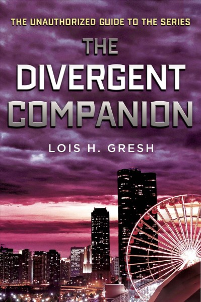 The Divergent companion : the unauthorized guide to the series /