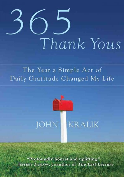 365 thank yous : the year a simple act of daily gratitude changed my life /