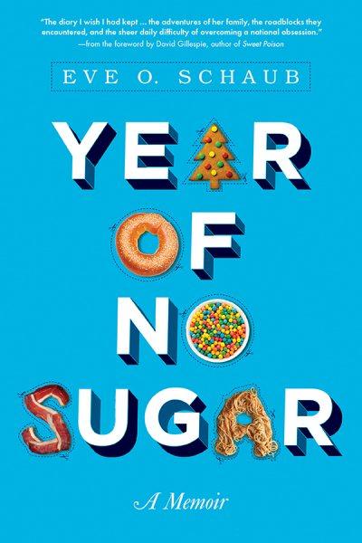 Year of No Sugar : A Memoir /