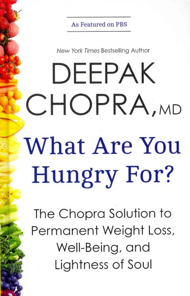 What are you hungry for? : the Chopra solution to permanent weight loss, well-being, and lightness of soul /