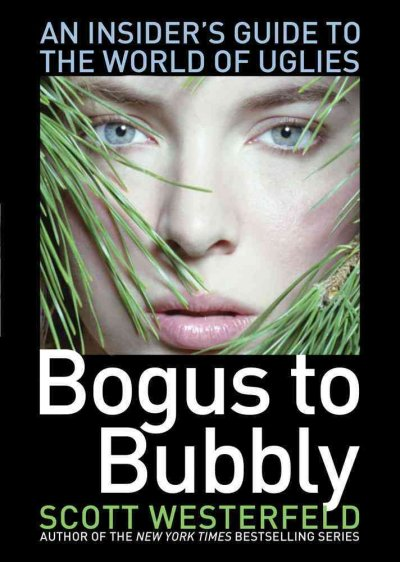 Bogus to bubbly : an insider's guide to the world of uglies /