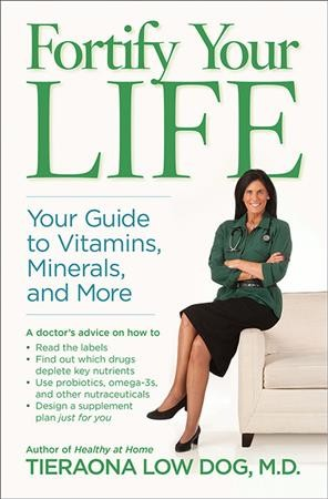 Fortify your life : your guide to vitamins, minerals, and more /