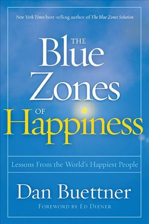 The blue zones of happiness : lessons from the world's happiest people /