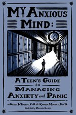 My anxious mind : a teen's guide to managing anxiety and panic /