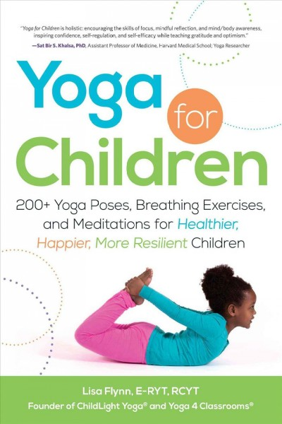 Yoga for children : 200+ yoga poses, breathing exercises, and meditations for healthier, happier, more resilient children /