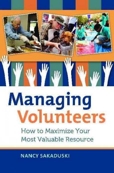 Managing volunteers : how to maximize your most valuable resource /